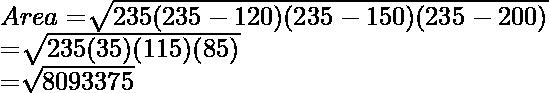 Area= \sqrt[]{235(235-120)(235-150)(235-200) } \\ =\sqrt[]{235(35)(115)(85) } \\=\sqrt[]{8093375}