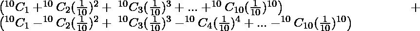 \left(^{10}C_1+^{10}C_2(\frac{1}{10})^2+\hspace{0.1cm}^{10}C_3(\frac{1}{10})^3+...+^{10}C_{10}(\frac{1}{10})^{10}\right)+\left(^{10}C_1-^{10}C_2(\frac{1}{10})^2+\hspace{0.1cm}^{10}C_3(\frac{1}{10})^3-^{10}C_4(\frac{1}{10})^4+...-^{10}C_{10}(\frac{1}{10})^{10}\right)