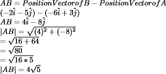 \overlinearrow {AB} = Position Vector of B - Position Vector of A \\ (-2\hat i -5 \hat j) - (-6\hat i + 3\hat j) \\ \overlinearrow{AB} = 4\hat i - 8\hat j \\ |\overlinearrow{AB}| = \sqrt{(4)^2 + (-8)^2} \\ = \sqrt{16+64} \\ = \sqrt{80} \\ = \sqrt{16*5} \\ |\overlinearrow{AB}| = 4 \sqrt{5}