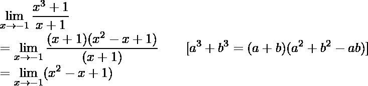 \displaystyle\lim_{x\to-1}\frac{x^3+1}{x+1}\\ =\displaystyle\lim_{x\to-1}\frac{(x+1)(x^2-x+1)}{(x+1)}\ \ \ \ \ \ [a^3+b^3=(a+b)(a^2+b^2-ab)]\\ =\displaystyle\lim_{x\to-1}(x^2-x+1)