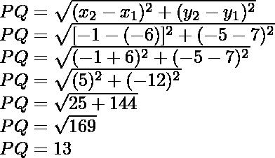 PQ=\sqrt{(x_2-x_1)^2+(y_2-y_1)^2}\\ PQ=\sqrt{[-1-(-6)]^2+(-5-7)^2}\\ PQ=\sqrt{(-1+6)^2+(-5-7)^2}\\ PQ=\sqrt{(5)^2+(-12)^2}\\ PQ=\sqrt{25+144}\\ PQ=\sqrt{169}\\ PQ=13\\