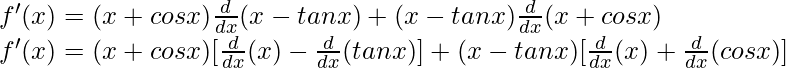 f'(x) = (x + cos x) \frac{d}{dx}(x - tan x) + (x - tan x)\frac{d}{dx}(x + cos x)\\ f'(x) = (x + cos x) [\frac{d}{dx}(x) - \frac{d}{dx}(tan x)] + (x - tan x)[\frac{d}{dx}(x) + \frac{d}{dx}(cos x)]
