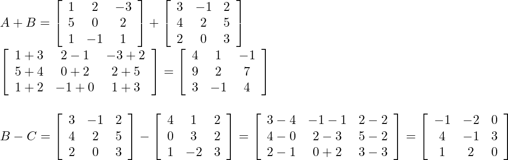 \begin{array}{l} A+B=\left[\begin{array}{ccc} 1 & 2 & -3 \\ 5 & 0 & 2 \\ 1 & -1 & 1 \end{array}\right]+\left[\begin{array}{ccc} 3 & -1 & 2 \\ 4 & 2 & 5 \\ 2 & 0 & 3 \end{array}\right] \\ {\left[\begin{array}{ccc} 1+3 & 2-1 & -3+2 \\ 5+4 & 0+2 & 2+5 \\ 1+2 & -1+0 & 1+3 \end{array}\right]=\left[\begin{array}{cccc} 4 & 1 & -1 \\ 9 & 2 & 7 \\ 3 & -1 & 4 \end{array}\right]} & \\ B-C=\left[\begin{array}{ccc} 3 & -1 & 2 \\ 4 & 2 & 5 \\ 2 & 0 & 3 \end{array}\right]-\left[\begin{array}{ccc} 4 & 1 & 2 \\ 0 & 3 & 2 \\ 1 & -2 & 3 \end{array}\right]=\left[\begin{array}{ccc} 3-4 & -1-1 & 2-2 \\ 4-0 & 2-3 & 5-2 \\ 2-1 & 0+2 & 3-3 \end{array}\right]=\left[\begin{array}{ccc} -1 & -2 & 0 \\ 4 & -1 & 3 \\ 1 & 2 & 0 \end{array}\right] \end{array}