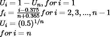 U_i  = 1 - U_n , for \, i = 1\\ f_i = \frac{i-0.375}{n+0.365} for \, i = 2, 3, ..., n-1 \\ U_i = (0.5)^{1/n} \\ for \, i=n