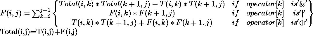 F(i,j)=\sum_{k=i}^{j-1} \begin{Bmatrix} Total(i,k)*Total(k+1,j)-T(i,k)*T(k+1,j) & if&operator[k]&is'\&'\\  F(i,k)*F(k+1,j) &if&operator[k] &is'|' \\  T(i,k)*T(k+1,j)+F(i,k)*F(k+1,j) &if&operator[k]&is'\oplus'  \end{Bmatrix}  Total(i,j)=T(i,j)+F(i,j)