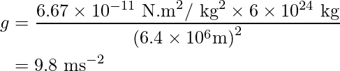 \begin{aligned}g&=\dfrac{6.67\times10^{-11}\text{ N.m}^2/\text{ kg}^2\times6\times 10^{24}\text{ kg}}{\left(6.4\times10^6\text m\right)^2}\\&=9.8\text{ ms}^{-2}\end{aligned}