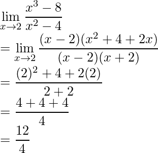 \displaystyle\lim_{x\to2}\frac{x^3-8}{x^2-4}\\ =\displaystyle\lim_{x\to2}\frac{(x-2)(x^2+4+2x)}{(x-2)(x+2)}\\ =\frac{(2)^2+4+2(2)}{2+2}\\ =\frac{4+4+4}{4}\\ =\frac{12}{4}