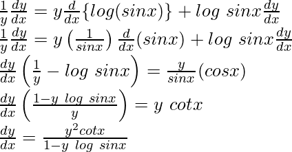 ⇒\frac{1}{y}\frac{dy}{dx}=y\frac{d}{dx}\{log(sinx)\}+log\ sinx\frac{dy}{dx}\\ ⇒\frac{1}{y}\frac{dy}{dx}=y\left(\frac{1}{sinx}\right)\frac{d}{dx}(sinx)+log\ sinx\frac{dy}{dx}\\ ⇒\frac{dy}{dx}\left(\frac{1}{y}-log\ sinx\right)=\frac{y}{sinx}(cosx)\\ ⇒\frac{dy}{dx}\left(\frac{1-y\ log\ sinx}{y}\right)=y\ cotx\\ ⇒\frac{dy}{dx}=\frac{y^2cotx}{1-y\ log\ sinx}