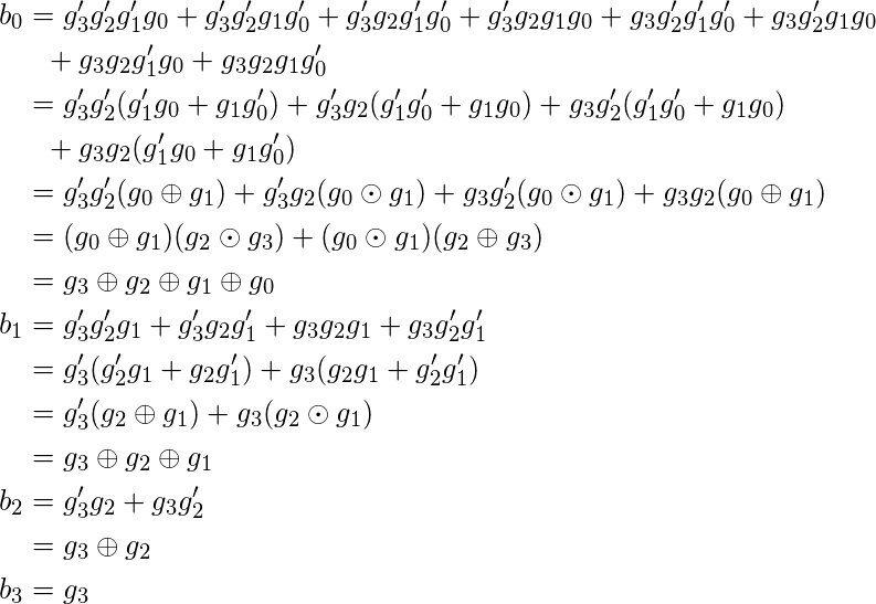 \begin{align*} b_0 &=g_3^\prime g_2^\prime g_1^\prime g_0 + g_3^\prime g_2^\prime g_1g_0^\prime + g_3^\prime g_2g_1^\prime g_0^\prime  + g_3^\prime g_2g_1g_0 +g_3g_2^\prime g_1^\prime g_0^\prime  + g_3g_2^\prime g_1g_0 \\ &\:\:\:+g_3g_2g_1^\prime g_0 + g_3g_2g_1g_0^\prime \\ &= g_3^\prime g_2^\prime( g_1^\prime g_0 +  g_1g_0^\prime) + g_3^\prime g_2(g_1^\prime g_0^\prime  + g_1g_0) +g_3g_2^\prime(g_1^\prime g_0^\prime  +  g_1g_0 )\\ &\:\:\:+g_3g_2 (g_1^\prime g_0 + g_1g_0^\prime) \\ &= g_3^\prime g_2^\prime(g_0\oplus g_1) + g_3^\prime g_2(g_0\odot g_1)+g_3g_2^\prime(g_0\odot g_1) + g_3g_2 (g_0\oplus g_1) \\ &= (g_0\oplus g_1)(g_2\odot g_3) + (g_0\odot g_1)(g_2\oplus g_3)\\ &= g_3\oplus g_2\oplus g_1\oplus g_0\\ b_1 &= g_3^\prime g_2^\prime g_1 + g_3^\prime g_2g_1^\prime  + g_3g_2g_1 + g_3g_2^\prime g_1^\prime \\ &= g_3^\prime(g_2^\prime g_1 + g_2g_1^\prime)  + g_3(g_2g_1 + g_2^\prime g_1^\prime) \\ &= g_3^\prime(g_2\oplus g_1)  + g_3(g_2\odot g_1) \\ &= g_3\oplus g_2\oplus g_1\\ b_2 &= g_3^\prime g_2 + g_3g_2^\prime\\ &= g_3\oplus g_2\\ b_3 &= g_3 \end{align*}