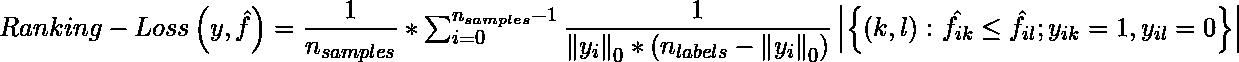 Ranking-Loss\left ( y, \hat{f} \right ) = \dfrac{1}{n_{samples}} * \sum_{i=0}^{n_{samples}-1}\dfrac{1}{\left \| y_{i} \right \|_0 * \left ( n_{labels}-\left \| y_i \right \|_0 \right )}  \left | \left \{  \left ( k, l \right ) \colon \hat{f_{ik}}\leq\hat{f_{il}} ; y_{ik} = 1, y_{il}=0  \right \} \right |