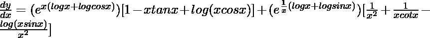 \frac{dy}{dx}=(e^{x(logx+logcosx)})[1-xtanx+log(xcosx)]+ (e^{\frac{1}{x}(logx+logsin x)})[\frac{1}{x^2}+\frac{1}{xcotx}-\frac{log(xsinx)}{x^2}]