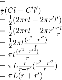 = \\ \frac{1}{2}(Cl - C'l') \\ = \frac{1}{2}(2\pi rl - 2 \pi r'l') \\ = \frac{1}{2}(2\pi rl - 2 \pi r'\frac{r'l}{r} \\ = \frac{1}{2}2 \pi l\frac{(r^2 - r'^2)}{r} \\ = \pi l\frac{(r^2 - r'^2)}{r} \\ = \pi L\frac{r}{r - r'}(\frac{r^2 - r'^2}{r}) \\ = \pi L(r + r')