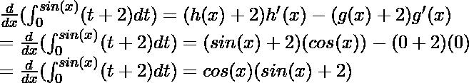 \frac{d}{dx}(\int^{sin(x)}_0(t + 2)dt)=  (h(x) + 2)h'(x) - (g(x)+2)g'(x) \\ = \frac{d}{dx}(\int^{sin(x)}_0(t + 2)dt) = (sin(x) + 2)(cos(x)) - (0 + 2)(0) \\ = \frac{d}{dx}(\int^{sin(x)}_0(t + 2)dt) = cos(x)(sin(x) + 2)