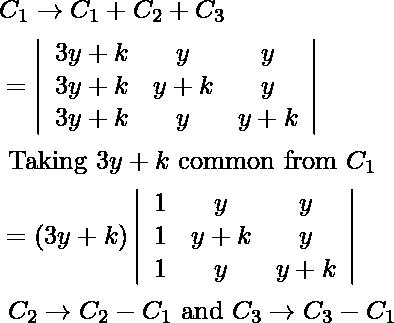 \begin{aligned} & C _{1} \rightarrow C _{1}+ C _{2}+ C _{3}\\ &=\left|\begin{array}{ccc} 3 y+k & y & y \\ 3 y+k & y+k & y \\ 3 y+k & y & y+k \end{array}\right|\\ &\text { Taking } 3 y+k \text { common from } C_{1}\\ &=(3 y+k)\left|\begin{array}{ccc} 1 & y & y \\ 1 & y+k & y \\ 1 & y & y+k \end{array}\right|\\ &\text {  } C _{2} \rightarrow C _{2}- C _{1} \text { and } C _{3} \rightarrow C _{3}-C_{1} \end{aligned}