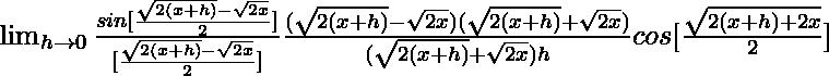 \lim_{h\to 0}\frac{sin[\frac{\sqrt{2(x+h)}-\sqrt{2x}}{2}]}{[\frac{\sqrt{2(x+h)}-\sqrt{2x}}{2}]}\frac{(\sqrt{2(x+h)}-\sqrt{2x})(\sqrt{2(x+h)}+\sqrt{2x})}{(\sqrt{2(x+h)}+\sqrt{2x})h}cos[\frac{\sqrt{2(x+h)+2x}}{2}]
