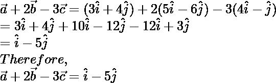 \vec{a} + 2\vec{b}-3\vec{c} = (3\hat i + 4\hat j ) + 2(5 \hat i - 6 \hat j) - 3(4 \hat i - \hat j) \\ = 3 \hat i + 4 \hat j + 10 \hat i - 12 \hat j -12 \hat i + 3 \hat j \\ = \hat i - 5 \hat j \\Therefore, \\ \vec{a} + 2\vec{b}-3\vec{c} = \hat i - 5 \hat j