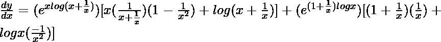\frac{dy}{dx}=(e^{xlog(x+\frac{1}{x})})[x(\frac{1}{x+\frac{1}{x}})(1-\frac{1}{x^2})+log(x+\frac{1}{x})]+(e^{(1+\frac{1}{x})logx})[(1+\frac{1}{x})(\frac{1}{x})+logx(\frac{-1}{x^2})]