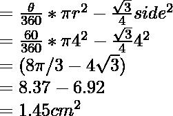 = \frac{\theta}{360} * \pi r^2 - \frac{\sqrt3}{4}side^2 \\ = \frac{60}{360} * \pi4^2 - \frac{\sqrt3}{4}4^2 \\ = (8\pi /3 - 4\sqrt3) \\ = 8.37 - 6.92 \\ = 1.45 cm^2