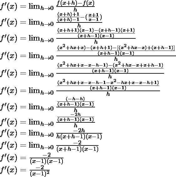f'(x) = \lim_{h \to 0} \frac{f(x+h)-f(x)}{h}\\ f'(x) = \lim_{h \to 0} \frac{\frac{(x+h)+1}{(x+h)-1}-(\frac{x+1}{x-1})}{h}\\ f'(x) = \lim_{h \to 0} \frac{\frac{(x+h+1)(x-1)-(x+h-1)(x+1)}{(x+h-1)(x-1)}}{h}\\ f'(x) = \lim_{h \to 0} \frac{\frac{(x^2+hx+x)-(x+h+1)-[(x^2+hx-x)+(x+h-1)]}{(x+h-1)(x-1)}}{h}\\ f'(x) = \lim_{h \to 0} \frac{\frac{(x^2+hx+x-x-h-1)-(x^2+hx-x+x+h-1)}{(x+h-1)(x-1)}}{h}\\ f'(x) = \lim_{h \to 0} \frac{\frac{(x^2+hx+x-x-h-1-x^2-hx+x-x-h+1)}{(x+h-1)(x-1)}}{h}\\ f'(x) = \lim_{h \to 0} \frac{\frac{(-h-h)}{(x+h-1)(x-1)}}{h}\\ f'(x) = \lim_{h \to 0} \frac{\frac{-2h}{(x+h-1)(x-1)}}{h}\\ f'(x) = \lim_{h \to 0} \frac{-2h}{h(x+h-1)(x-1)}\\ f'(x) = \lim_{h \to 0} \frac{-2}{(x+h-1)(x-1)}\\ f'(x) = \frac{-2}{(x-1)(x-1)}\\ f'(x) = \frac{-2}{(x-1)^2}\\