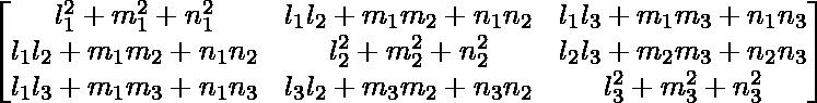 \begin{bmatrix}l_1^2+m_1^2+n_1^2&l_1l_2+m_1m_2+n_1n_2&l_1l_3+m_1m_3+n_1n_3\\ l_1l_2+m_1m_2+n_1n_2&l_2^2+m_2^2+n_2^2&l_2l_3+m_2m_3+n_2n_3\\ l_1l_3+m_1m_3+n_1n_3&l_3l_2+m_3m_2+n_3n_2&l_3^2+m_3^2+n_3^2\end{bmatrix}