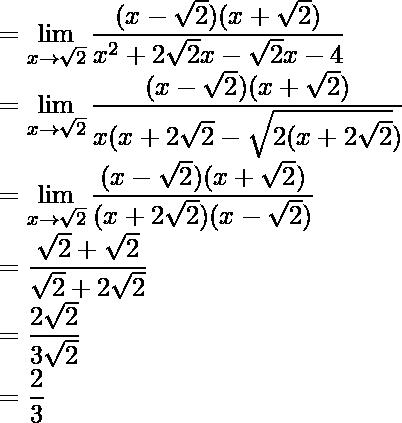 =\displaystyle\lim_{x\to\sqrt{2}}\frac{(x-\sqrt{2})(x+\sqrt{2})}{x^2+2\sqrt{2}x-\sqrt{2}x-4}\\ =\displaystyle\lim_{x\to\sqrt{2}}\frac{(x-\sqrt{2})(x+\sqrt{2})}{x(x+2\sqrt{2}-\sqrt{2(x+2\sqrt{2}})}\\ =\displaystyle\lim_{x\to\sqrt{2}}\frac{(x-\sqrt{2})(x+\sqrt{2})}{(x+2\sqrt{2})(x-\sqrt{2})}\\ =\frac{\sqrt{2}+\sqrt{2}}{\sqrt{2}+2\sqrt{2}}\\ =\frac{2\sqrt{2}}{3\sqrt{2}}\\ =\frac{2}{3}