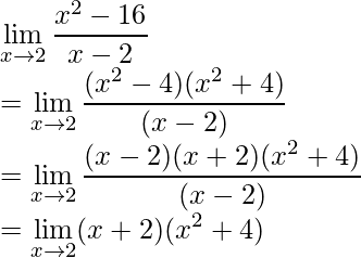 \displaystyle\lim_{x\to2}\frac{x^2-16}{x-2}\\ =\displaystyle\lim_{x\to2}\frac{(x^2-4)(x^2+4)}{(x-2)}\\ =\displaystyle\lim_{x\to2}\frac{(x-2)(x+2)(x^2+4)}{(x-2)}\\ =\displaystyle\lim_{x\to2}(x+2)(x^2+4)