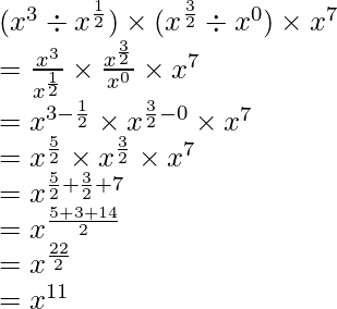 (x^3 \div x^{\frac{1}{2}}) \times (x^{\frac{3}{2}} \div x^{0}) \times x^7 \\ = \frac{x^3}{x^{\frac{1}{2}}} \times \frac{x^{\frac{3}{2}}}{x^0} \times x^7 \\ = x^{3 - \frac{1}{2}} \times x^{\frac{3}{2} - 0} \times x^{7} \\ = x^{\frac{5}{2}} \times x^{\frac{3}{2}} \times x^{7} \\ = x^{\frac{5}{2} + \frac{3}{2} + 7}  \\ = x^{\frac{5 + 3+ 14}{2}}  \\ = x^{\frac{22}{2}}\\ = x^{11}