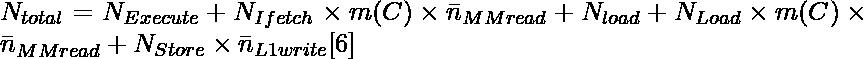 N_{total} = N_{Execute}+N_{Ifetch}\times m(C)\times \bar n_{MMread} +N_{load}+N_{Load}\times m(C)\times \bar n_{MMread} +N_{Store}\times \bar n_{L1write}[6]\\