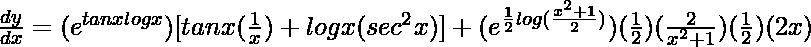 \frac{dy}{dx}=(e^{tanxlogx})[tanx(\frac{1}{x})+logx(sec^2x)]+(e^{\frac{1}{2}log(\frac{x^2+1}{2})})(\frac{1}{2})(\frac{2}{x^2+1})(\frac{1}{2})(2x)