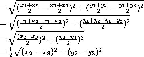 =\sqrt{(\frac{x_1+x_2}{2}-\frac{x_1+x_3}{2})^2+(\frac{y_1+y_2}{2}-\frac{y_1+y_3}{2})^2}\\ =\sqrt{(\frac{x_1+x_2-x_1-x_3}{2})^2+(\frac{y_1+y_2-y_1-y_3}{2})^2}\\ =\sqrt{\frac{(x_2-x_3}{2})^2+(\frac{y_2-y_3}{2})^2}\\ =\frac{1}{2}\sqrt{(x_2-x_3)^2+(y_2-y_3)^2}