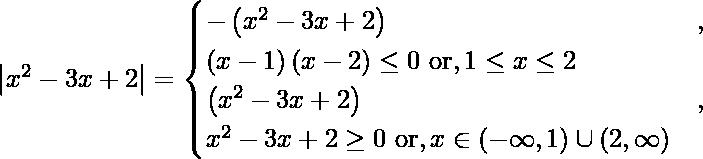 \left| x^2 - 3x + 2 \right| = \begin{cases} - \left( x^2 - 3x + 2 \right)&, &\left( x - 1 \right)\left( x - 2 \right) \leq 0 \text{ or}, 1 \leq x \leq 2\\\left( x^2 - 3x + 2 \right)&, &x^2 - 3x + 2 \geq 0 \text{ or}, x \in \left( - \infty , 1 \right) \cup \left( 2, \infty \right)\end{cases}