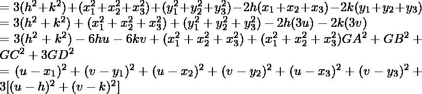 =3(h^2+k^2)+(x^2_1+x^2_2+x_3^2)+(y_1^2+y^2_2+y_3^2)-2h(x_1+x_2+x_3)-2k(y_1+y_2+y_3)\\ =3(h^2+k^2)+(x_1^2+x_2^2+x_3^2)+(y_1^2+y_2^2+y_3^2)-2h(3u)-2k(3v)\\ =3(h^2+k^2)-6hu-6kv+(x_1^2+x_2^2+x_3^2)+(x_1^2+x_2^2+x_3^2)GA^2+GB^2+GC^2+3GD^2\\ =(u-x_1)^2+(v-y_1)^2+(u-x_2)^2+(v-y_2)^2+(u-x_3)^2+(v-y_3)^2+3[(u-h)^2+(v-k)^2]\\