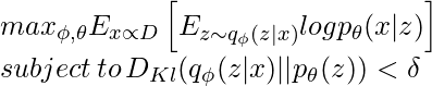 max_{\phi,\theta}E_{x \propto D}\left [ E_{z \sim q_{\phi}(z|x)} log p_{\theta} (x|z)  \right ] \\ subject \, to \, D_{Kl}(q_{\phi}(z|x) || p_{\theta} (z) ) < \delta