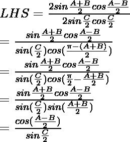 LHS = \frac{2 sin\frac{A+B}{2}cos\frac{A-B}{2}}{2sin\frac{C}{2}cos\frac{C}{2}}\\ = \frac{sin\frac{A+B}{2}cos\frac{A-B}{2}}{sin(\frac{C}{2})cos(\frac{\pi-(A+B)}{2})}\\ = \frac{sin\frac{A+B}{2}cos\frac{A-B}{2}}{sin(\frac{C}{2})cos(\frac{\pi}{2}-\frac{A+B}{2})}\\ = \frac{sin\frac{A+B}{2}cos\frac{A-B}{2}}{sin(\frac{C}{2})sin(\frac{A+B}{2})}\\ = \frac{cos(\frac{A-B}{2})}{sin\frac{C}{2}}