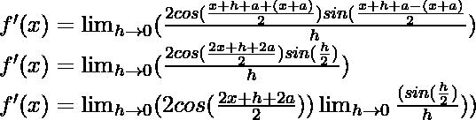 f'(x) = \lim_{h \to 0} (\frac{2 cos (\frac{x+h+a+(x+a)}{2}) sin (\frac{x+h+a-(x+a)}{2}}{h})\\ f'(x) = \lim_{h \to 0} (\frac{2 cos (\frac{2x+h+2a}{2}) sin (\frac{h}{2})}{h})\\ f'(x) = \lim_{h \to 0} (2 cos (\frac{2x+h+2a}{2})) \lim_{h \to 0} \frac{(sin (\frac{h}{2})}{h}))
