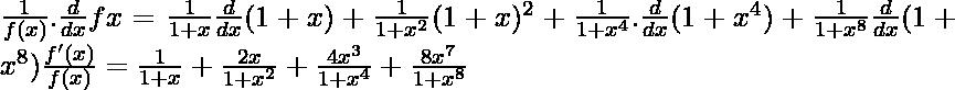 \frac{1}{f(x)}.\frac{d}{dx}f{x}=\frac{1}{1+x}\frac{d}{dx}(1+x)+\frac{1}{1+x^2}(1+x)^2+\frac{1}{1+x^4}.\frac{d}{dx}(1+x^4)+\frac{1}{1+x^8}\frac{d}{dx}(1+x^8)\frac{f'(x)}{f(x)}=\frac{1}{1+x}+\frac{2x}{1+x^2}+\frac{4x^3}{1+x^4}+\frac{8x^7}{1+x^8}