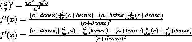(\frac{u}{v})' = \frac{uv'-u'v}{u^2}\\ f'(x) = \frac{(c+dcos x) \frac{d}{dx}(a+bsin x) - (a+bsin x)\frac{d}{dx}(c+dcos x)}{(c+dcos x)^2}\\ f'(x) = \frac{(c+dcos x) [\frac{d}{dx}(a)+\frac{d}{dx}(bsin x)] - (a+bsin x)\frac{d}{dx}(c)+\frac{d}{dx}(dcos x)}{(c+dcos x)^2}