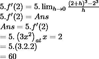 \\5 . f^{\prime}(2)=5 . \lim _{h \rightarrow 0} \frac{(2+h)^{3}-2^{3}}{h} \\5 . f^{\prime}(2) =A n s \\ \ \ \ \ \ A n s =5 . f^{\prime}(2) \\ \ \ \ \ \ \ \ \ \ \   =5 .\left(3 x^{2}\right)_{a t} x=2 \\ \ \ \ \ \ \ \ \ \ \   =5 .(3.2 .2) \\ \ \ \ \ \  \ \ \ \ \  =60