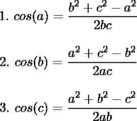 \[1.\ cos(a)=\frac{b^2+c^2-a^2}{2bc}\]\ \[2.\ cos(b)=\frac{a^2+c^2-b^2}{2ac}\]\ \[3.\ cos(c)=\frac{a^2+b^2-c^2}{2ab}\]