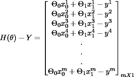 H(\theta)-Y= \begin{bmatrix}    {\Theta_{0}}{x_{0}^1}+{\Theta_{1}}{x_{1}^1} -y^1\\    {\Theta_{0}}{x_{0}^2}+{\Theta_{1}}{x_{1}^2}-y^2\\    {\Theta_{0}}{x_{0}^3}+{\Theta_{1}}{x_{1}^3}-y^3\\    {\Theta_{0}}{x_{0}^4}+{\Theta_{1}}{x_{1}^4}-y^4\\    .\\    .\\    . \\    {\Theta_{0}}{x_{0}^m}+{\Theta_{1}}{x_{1}^m}-y^m  \end{bmatrix}_{mX1} \\