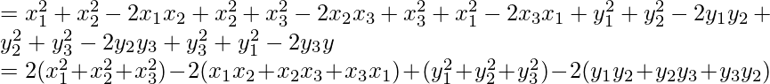 =x_1^2+x^2_2-2x_1x_2+x_2^2+x_3^2-2x_2x_3+x_3^2+x_1^2-2x_3x_1+y_1^2+y_2^2-2y_1y_2+y^2_2+y^2_3-2y_2y_3+y_3^2+y_1^2-2y_3y\\ =2(x_1^2+x^2_2+x_3^2)-2(x_1x_2+x_2x_3+x_3x_1)+(y_1^2+y^2_2+y^2_3)-2(y_1y_2+y_2y_3+y_3y_2)\\