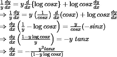 \frac{1}{y}\frac{dy}{dx}=y\frac{d}{dx}\{\log cosx\}+\log cos x\frac{dy}{dx}\\ \Rightarrow\frac{1}{y}\frac{dy}{dx}=y\left(\frac{1}{cosx}\right)\frac{d}{dx}(cosx)+\log cosx\frac{dy}{dx}\\ \Rightarrow\frac{dy}{dx}\left(\frac{1}{y}-\log cosx\right)=\frac{y}{cosx}(-sinx)\\ \Rightarrow\frac{dy}{dx}\left(\frac{1-y\log cosx}{y}\right)=-y\ tanx\\ \Rightarrow\frac{dy}{dx}=-\frac{y^2tanx}{(1-y\log cosx)}