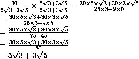 \frac{30}{5\sqrt3-3\sqrt5}\times\frac{5\sqrt3+3\sqrt5}{5\sqrt3+3\sqrt5}=\frac{30\times5\times\sqrt3+30\times3\times\sqrt5}{25\times3-9\times5}\\ =\frac{30\times5\times\sqrt3+30\times3\times\sqrt5}{25\times3-9\times5}\\ =\frac{30\times5\times\sqrt3+30\times3\times\sqrt5}{75-45}\\ =\frac{30\times5\times\sqrt3+30\times3\times\sqrt5}{30}\\ =5\sqrt3+3\sqrt5
