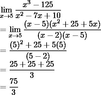 \displaystyle\lim_{x\to5}\frac{x^3-125}{x^2-7x+10}\\ =\displaystyle\lim_{x\to5}\frac{(x-5)(x^2+25+5x)}{(x-2)(x-5)}\\ =\frac{(5)^2+25+5(5)}{(5-2)}\\ =\frac{25+25+25}{3}\\ =\frac{75}{3}
