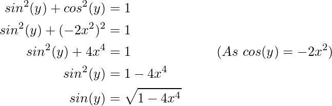 \begin{aligned} sin^2(y)+cos^2(y)&=1 \\sin^2(y)+(-2x^2)^2 &=1 \\sin^2(y)+4x^4 &=1\ \ \ \ \ \ \ \ \ \ \ \ \ \ \ \ \ \ \ ( As\  cos (y) = -2x^2 )\\sin^2(y)&=1-4x^4\\ sin(y)&=\sqrt{1-4x^4}\\ \end{aligned}