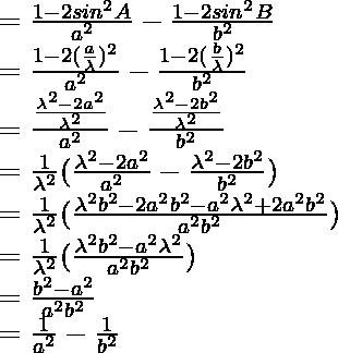 = \frac{1-2sin^2A}{a^2} - \frac{1-2sin^2B}{b^2}\\ = \frac{1-2(\frac{a}{\lambda})^2}{a^2} - \frac{1-2(\frac{b}{\lambda})^2}{b^2}\\ = \frac{\frac{\lambda^2-2a^2}{\lambda^2}}{a^2} - \frac{\frac{\lambda^2-2b^2}{\lambda^2}}{b^2}\\ = \frac{1}{\lambda^2}(\frac{\lambda^2-2a^2}{a^2} - \frac{\lambda^2-2b^2}{b^2})\\ = \frac{1}{\lambda^2}(\frac{\lambda^2b^2-2a^2b^2 - a^2\lambda^2+2a^2b^2}{a^2b^2})\\ = \frac{1}{\lambda^2}(\frac{\lambda^2b^2- a^2\lambda^2}{a^2b^2})\\ = \frac{b^2- a^2}{a^2b^2}\\ = \frac{1}{a^2} - \frac{1}{b^2}