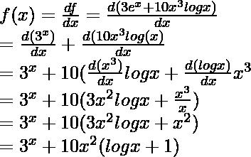 f(x) = \frac{df}{dx} = \frac{d(3e^{x} + 10x^{3}logx)}{dx} \\ \hspace{0.7cm} = \frac{d(3^{x})}{dx} + \frac{d(10x^{3}log(x)}{dx} \\ \hspace{0.7cm} = 3^{x} + 10(\frac{d(x^{3})}{dx}logx + \frac{d(logx)}{dx}x^{3} \\ \hspace{0.7cm} = 3^{x} + 10(3x^{2}logx + \frac{x^{3}}{x}) \\ \hspace{0.7cm} = 3^{x} + 10(3x^{2}logx + x^{2}) \\ \hspace{0.7cm} = 3^{x} + 10x^{2}(logx + 1)