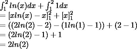\int^{2}_{1} ln(x)dx + \int^{2}_{1} 1dx \\ = [xln(x) - x]^2_1 + [x]^2_1 \\ = ((2ln(2) - 2) - (1ln(1) - 1)) + (2 - 1) \\ = (2ln(2) - 1) + 1\\ = 2ln(2)