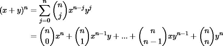 \begin{flalign*} (x+y)^n &= \sum_{j=0}^{n} \binom{n}{j} x^{n-j}y^j\\ &= \binom{n}{0}x^{n} + \binom{n}{1}x^{n-1}y +...+ \binom{n}{n-1}xy^{n-1} + \binom{n}{n}y^{n} \end{flalign*}
