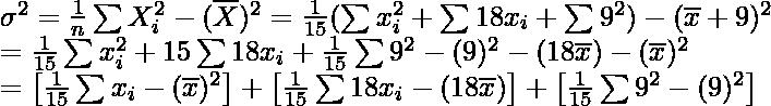 \sigma^2=\frac{1}{n}\sum X_i^2-(\overline{X})^2=\frac{1}{15}(\sum x_i^2+\sum18x_i+\sum9^2)-(\overline{x}+9)^2\\ =\frac{1}{15}\sum x_i^2+15\sum18x_i+\frac{1}{15}\sum9^2-(9)^2-(18\overline{x})-(\overline{x})^2\\ =\left[\frac{1}{15}\sum x_i-(\overline{x})^2\right]+\left[\frac{1}{15}\sum18x_i-(18\overline{x})\right]+\left[\frac{1}{15}\sum9^2-(9)^2\right]